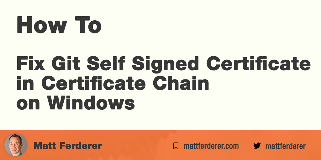 Matt Ferderer | Fix Git Self Signed Certificate in