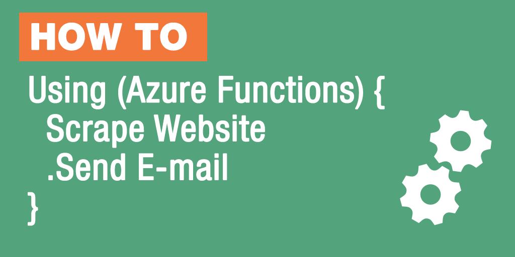 Matt Ferderer | Scrape a Website & Send an E-mail with Azure