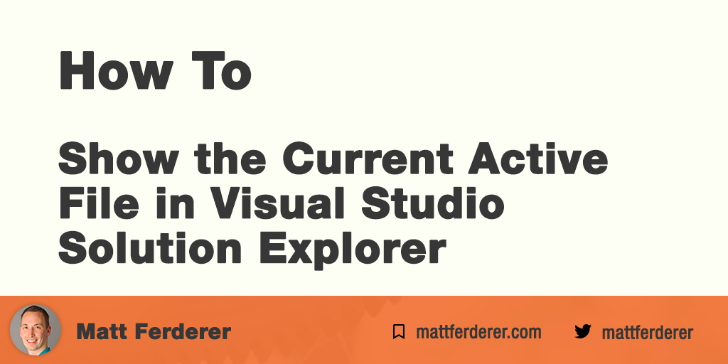 Matt Ferderer | How to Show the Current Active File in