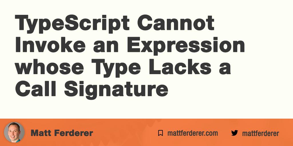 Matt Ferderer | TypeScript Cannot Invoke an Expression whose