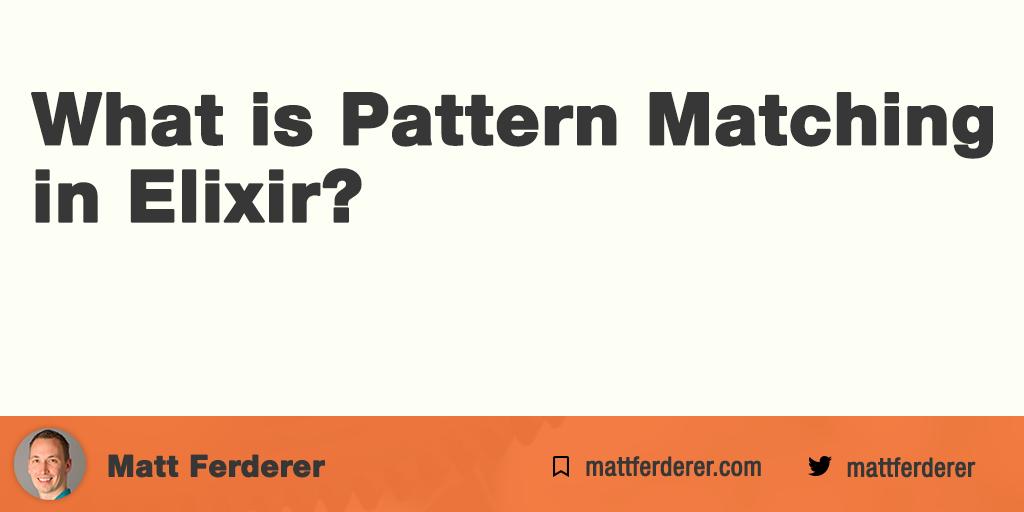 Matt Ferderer What Is Pattern Matching In Elixir Inspiration What Is Pattern